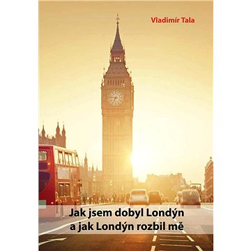 Jak jsem dobyl Londýn a jak Londýn rozbil mě (999-00-017-8413-3)