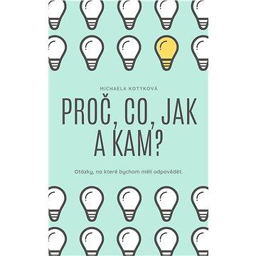 Proč, Co, Jak a Kam? (999-00-020-2292-0)