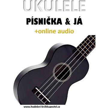 Ukulele, písnička & já (+online audio) (999-00-020-5731-1)