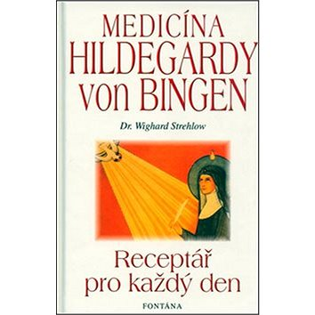 Medicína Hildegardy von Bingen: Receptář pro každý den (80-7336-140-X)