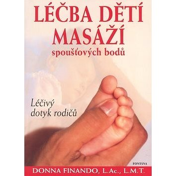 Léčba dětí masáží: Léčivý dotyk rodičů (978-80-7336-526-4)