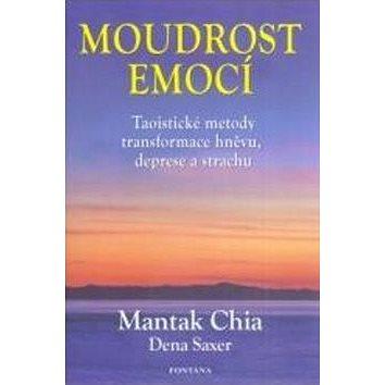 Moudrost emocí: Taoistické metody transformace hněvu, deprese a strachu (978-80-7336-684-1)