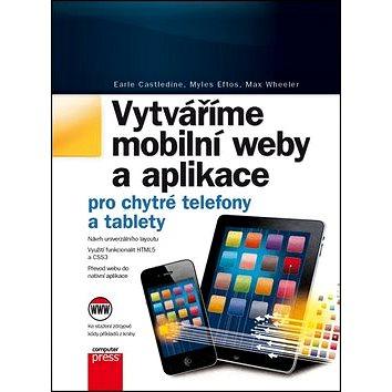 Vytváříme mobilní web a aplikace: pro chytré telefony a tablety (978-80-251-3763-5)