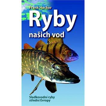 Ryby naších vod: Sladkovodní ryby střední Evropy (978-80-7391-805-7)