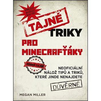 Tajné triky pro Minecrafťáky: Neoficiální nálož tipů a triklů, které jinde nenajdete (978-80-251-4405-3)