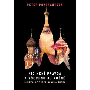 Nic není pravda a všechno je možné: Surreálné srdce nového Ruska (978-80-7363-704-0)
