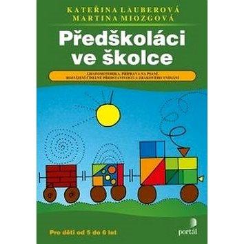 Předškoláci ve školce: Grafomotorika, příprava na psaní, rozvíjení číselné představivosti a zrak (978-80-262-0996-6)