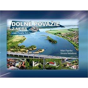 Dolné Považie z neba Lower Považie from heaven (978-80-8144-107-3)