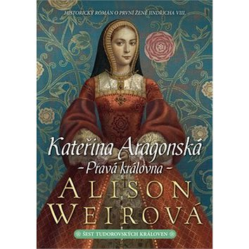 Kateřina Aragonská Pravá královna (978-80-7507-658-8)