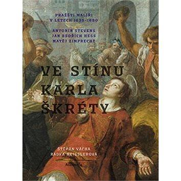 Ve stínu Karla Škréty: Pražští malířiv letech 1640–1680 (978-80-200-2801-3)