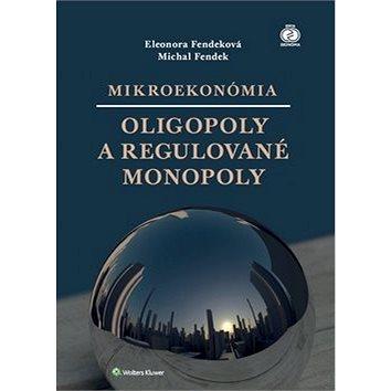 Mikroekonómia Oligopoly a regulované monopoly (978-80-8168-765-5)