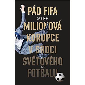 Pád FIFA: Milionová korupce v srdci světového fotbalu (978-80-7577-469-9)
