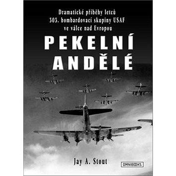 Pekelní andělé: Dramatické příběhy letců 303. bombardovací skupiny USAF ve válce nad Evrop