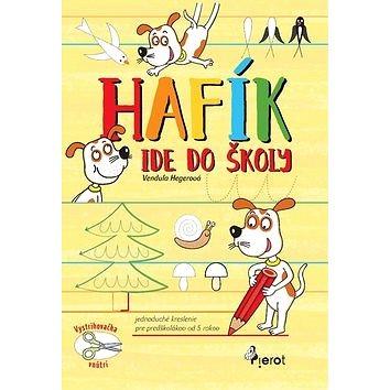 Hafík ide do školy: Jednoduché kreslenie pre predškolákov od 5 rokov (978-80-7353-608-4)