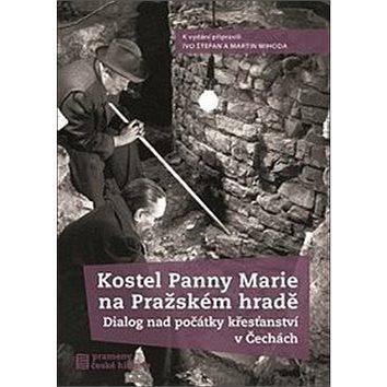 Kostel Panny Marie na Pražském hradě: Dialog nad počátky křesťanství v Čechách (978-80-7422-625-0)