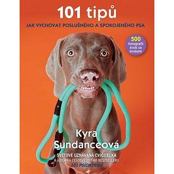 101 tipů jak vychovat poslušného a spokojeného psa: 500 fotografií krok za krokem (978-80-7529-496-8)