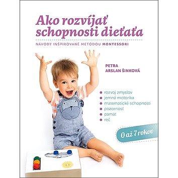 Ako rozvíjať schopnosti dieťaťa: Návody inšpirované metódou Montessori (978-80-8142-760-2)