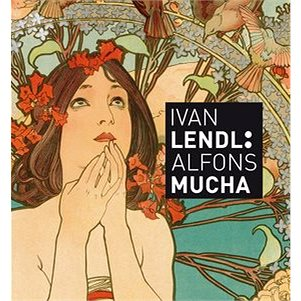 Ivan Lendl: Alfonz Mucha (978-80-7529-587-3)
