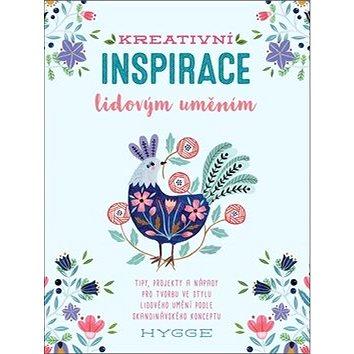 Kreativní inspirace lidovým uměním: Inspirativní tipy, projekty a nápady pro tvorbu ve stylu lidovéh (978-80-7529-546-0)