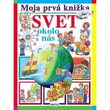 Moja prvá knižka Svet okolo nás (978-80-8088-545-8)