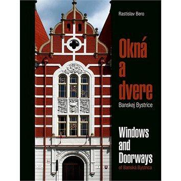 Okná a dvere Banskej Bystrice: Windows and Doorways of Banská Bystrica (978-80-89057-73-3)
