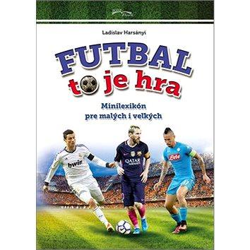 Futbal to je hra: Minilexikón pre malých i veľkých (978-80-89637-64-5)
