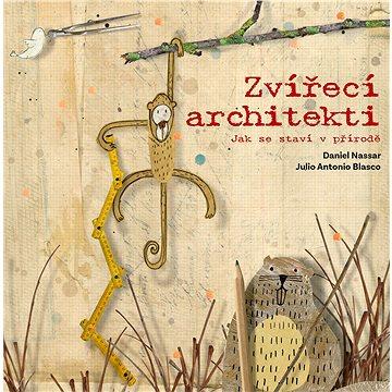 Zvířecí architekti: Jak se staví v přírodě (978-80-264-1905-1)