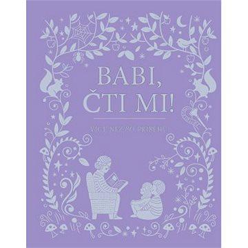 Babi, čti mi!: Více než 80 příběhů (978-80-256-2307-7)