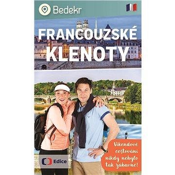 Bedekr Francouzské klenoty: Víkendové cestování nikdy nebylo tak zábavné! (978-80-7448-079-9)