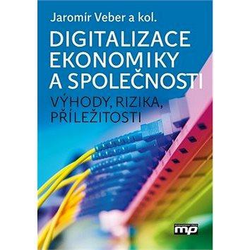 Digitalizace ekonomiky a společnosti: Výhody, rizika, příležitosti (978-80-7261-554-4)