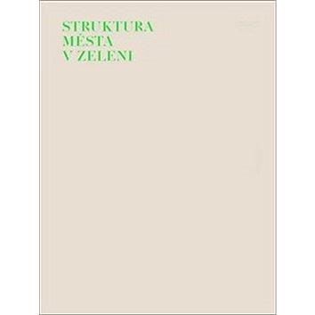 Struktura města v zeleni: Moderní architektura v Hradci Králové (978-80-907128-0-5)