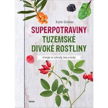 Superpotraviny Tuzemské divoké rostliny: Energie ze zahrady, lesa a louky (978-80-7433-219-7)