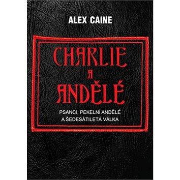 Charlie a Andělé: Psanci, Pekelní Andělé a šedesátiletá válka (978-80-87525-49-4)