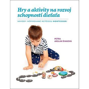 Hry a aktivity na rozvoj schopností dieťaťa: Návody inšpirované metódou Montessori (978-80-8142-773-2)