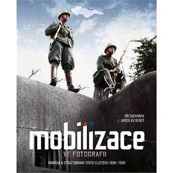 Mobilizace ve fotografii: Armáda a stráž obrany státu v letech 1938–1939 (978-80-7525-159-6)