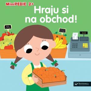 Minipedie 2+ Hraju si na obchod! (978-80-256-2319-0)