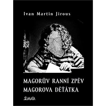 Magorův ranní zpěv Magorova děťátka (978-80-7287-228-2)