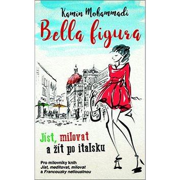 Bella Figura Jíst, milovat a žít po italsku (978-80-7359-566-1)