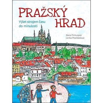 Pražský hrad: Výlet strojem času do minulosti (978-80-7546-099-8)