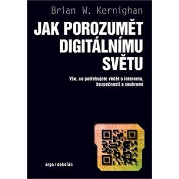 Jak porozumět digitálnímu světu: Vše, co potřebujete vědět o internetu, bezpečnosti a soukromí (978-80-7363-903-7)