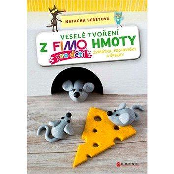 Veselé tvoření z FIMO hmoty pro děti: Zvířátka, postavičky a šperky (978-80-264-1999-0)