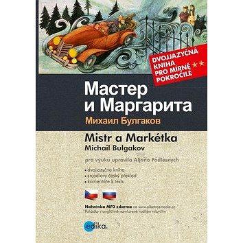 Mistr a Markétka Master i Margarita: Dvojjazyčná kniha pro mírně pokročilé (978-80-266-1282-7