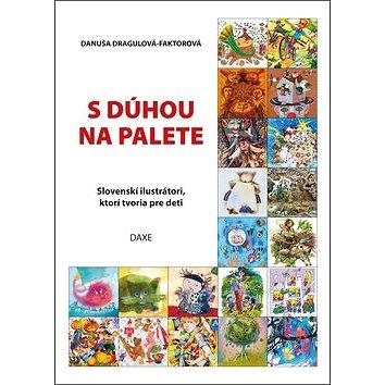 S dúhou na palete: Slovenskí ilustrátori, ktorí tvoria pre deti (978-80-89429-69-1)