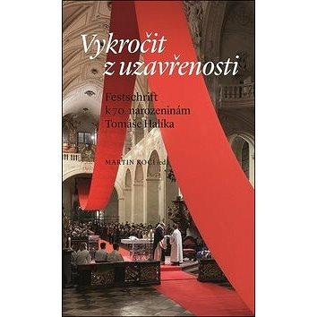 14bb627ee0e Vykročit z uzavřenosti  Festschrift k 70. narozeninám Tomáše Halíka (978-80-