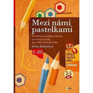 Mezi námi pastelkami: Grafomotorická cvičení a nácvik psaní pro děti od 3 do 5 let, 1. díl (978-80-266-1272-8)