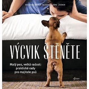 Výcvik štěněte: Malý pes, velká radost: praktické rady pro majitele psů (978-80-7549-862-5)