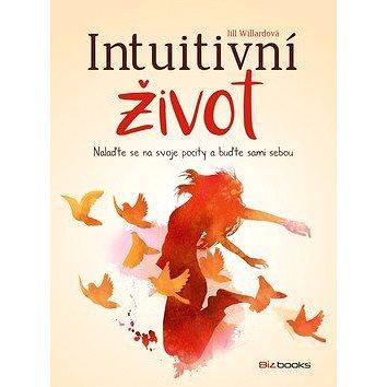 Intuitivní život: Nalaďte se na svoje pociti a buťe sami sebou (978-80-265-0779-6)