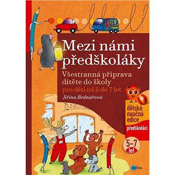 Mezi námi předškoláky pro děti od 5 do 7: Všestranná příprava dítěte do školy, pro děti