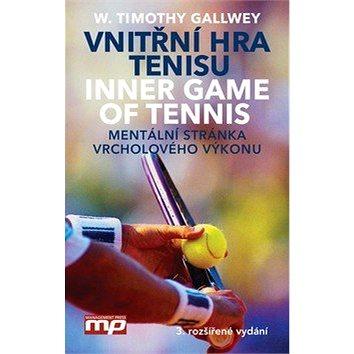 Vnitřní hra tenisu: Inner Game of Tennis Mentální stránka vrcholového výkonu (978-80-7261-556-8)