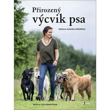 Přirozený výcvik psa: Výchova metodou Dogwalk (978-80-7549-686-7)
